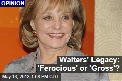 Walters' Legacy: 'Ferocious' or 'Gross'?