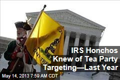 IRS Chiefs Knew About Tea Party Targeting Last Year