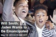 Will Smith: Jaden Wants to Be Emancipated