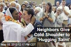 Neighbors Give Cold Shoulder to 'Hugging Saint'
