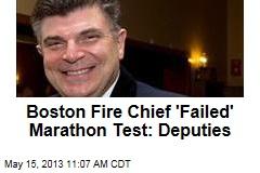 Boston Fire Chief 'Failed' Marathon Test: Deputies