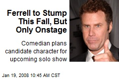 Ferrell to Stump This Fall, But Only Onstage