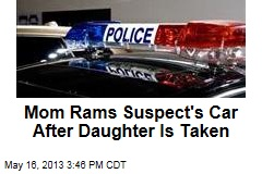 Mom Rams Suspect's Car After Daughter Is Taken