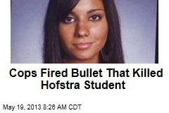 Cops Fired Bullet That Killed Hofstra Student