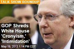 GOP Shreds White House 'Cronyism,' 'Intimidation'