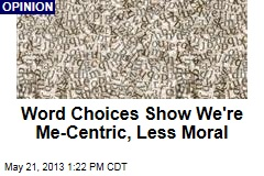Word Choices Show We're Me-Centric, Less Moral