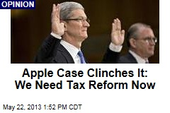 Apple Case Cinches It: We Need Tax Reform Now