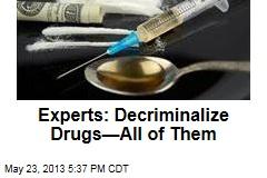 Experts: Decriminalize Drugs—All of Them