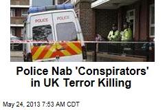 Police Nab 'Conspirators' in UK Terror Killing