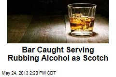 Bar Caught Serving Rubbing Alcohol as Scotch