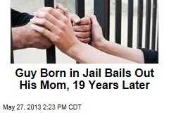 Guy Born in Jail Bails Out His Mom, 19 Years Later