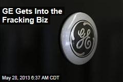 GE Gets Into the Fracking Biz