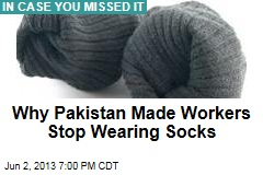 Why Pakistan Made Workers Stop Wearing Socks