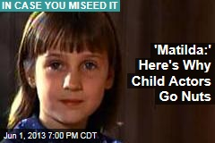 'Matilda:' Here's Why Child Actors Go Nuts