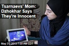 Tsarnaevs' Mom: Dzhokhar Says They're Innocent