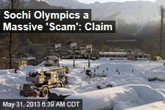 Sochi Olympics a Massive 'Scam': Claim