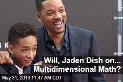 Will, Jaden Dish on... Multidimensional Math?