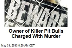 Owner of Killer Pit Bulls Charged With Murder