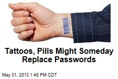 Tattoos, Pills Might Someday Replace Passwords
