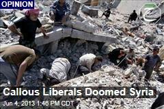 Callous Liberals Doomed Syria