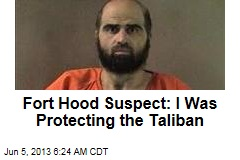 Fort Hood Suspect: I Was Protecting the Taliban