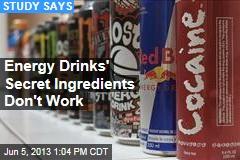 Energy Drinks' Secret Ingredients Don't Work