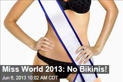 Miss World 2013: No Bikinis!