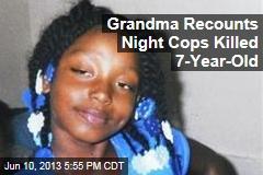 Grandma Recounts Night Cops Killed 7-Year-Old