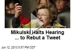 Mikulski Halts Hearing ... to Rebut a Tweet