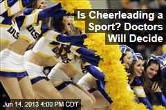 Is Cheerleading a Sport? Doctors Will Decide
