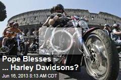 Pope Blesses ... Harley Davidsons?