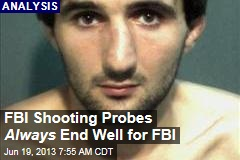 FBI Shooting Probes Always End Well for FBI