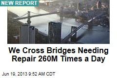 We Cross Bridges Needing Repair 260M Times a Day