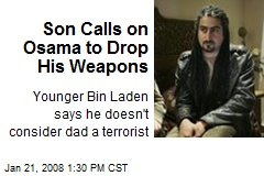 Son Calls on Osama to Drop His Weapons