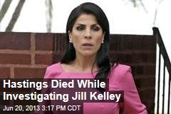 Hastings Died While Investigating Jill Kelley