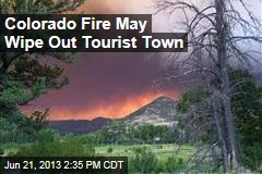 Colorado Fire May Wipe Out Tourist Town