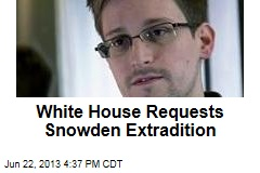White House Requests Snowden Extradition