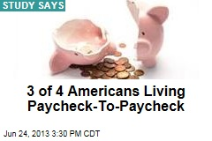 3 out of 4 Americans Living Paycheck-To-Paycheck