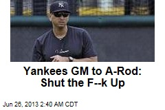 Yankees GM to A-Rod: Shut the F--k Up