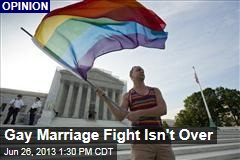 Gay Marriage Fight Isn't Over