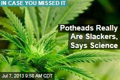 Potheads Really Are Slackers, Says Science