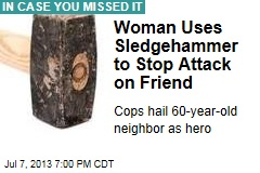 Woman Uses Sledgehammer to Stop Attack on Friend