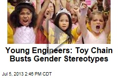Young Engineers: Toy Chain Busts Gender Stereotypes