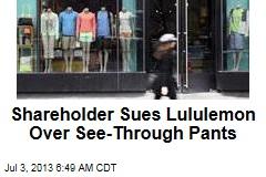 Shareholder Sues Lululemon Over See-Through Pants