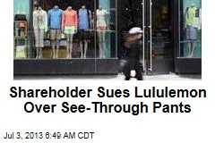 Shareholder Sues Lululemon Over See-Through Pants