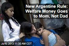 New Argentine Rule: Welfare Money Goes to Mom, Not Dad
