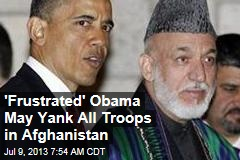 'Frustrated' Obama May Leave Zero Troops in Afghanistan
