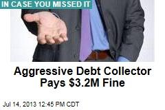 Aggressive Debt Collector Pays $3.2M Fine