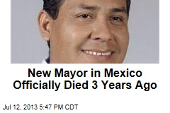 New Mayor in Mexico Officially Died 3 Years Ago
