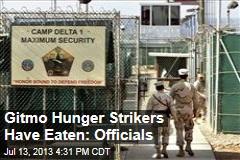 Gitmo Hunger Strikers Have Eaten: Officials